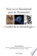 NoŽ ou/et NŽandertal: p�re de lÕhumanitŽ? Verdict de la chronologie
