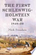 The First Schleswig Holstein War 1848 50