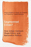 Segmented cities? : how urban contexts shape ethnic and nationalist politics / edited by Kristen R. Good, Luc Turgeon, and Triadafilos Triadafilopoulo