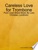 Careless Love for Trombone   Pure Lead Sheet Music By Lars Christian Lundholm