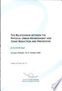 The Relationship Between the Physical Urban Environment and Crime Reduction and Prevention