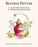 Beatrix Potter The Unfortunate Tale Of A Borrowed Guinea Pig