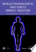 Bioelectromagnetic and Subtle Energy Medicine  Second Edition