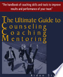 The Ultimate Guide To Counselling Coaching And Mentoring The Handbook Of Coaching Skills And Tools To Improve Results And Performance Of Your Team