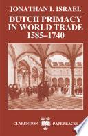 Dutch Primacy in World Trade  1585 1740