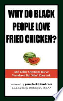Why Do Black People Love Fried Chicken  and Other Questions You ve Wondered But Didn t Dare Ask