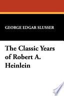 The Classic Years of Robert A  Heinlein