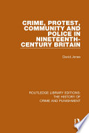 Crime  Protest  Community  and Police in Nineteenth Century Britain