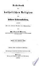 Lehrbuch der katholischen Religion für höhere Lehranstalten, zunächst für die oberen Klassen der Gymnasien