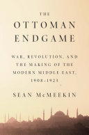 The Ottoman Endgame : them world war i-- would engulf...