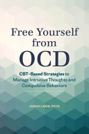 Free Yourself from Ocd: Cbt-Based Strategies to Manage Intrusive Thoughts and Compulsive Behaviors