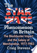 The Star Wars Phenomenon In Britain : wars launched one of the...