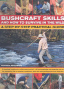 Bushcraft Skills and How to Survive in the Wild
