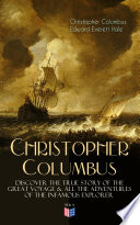 The Life of Christopher Columbus     Discover The True Story of the Great Voyage   All the Adventures of the Infamous Explorer