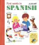 First Words In Spanish : with this beautifully presented, interactive learning resource....