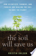 The Soil Will Save Us : modern industrial agriculture—have led to the loss...