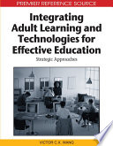 Integrating Adult Learning And Technologies For Effective Education Strategic Approaches book