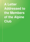 A Letter Addressed to the Members of the Alpine Club