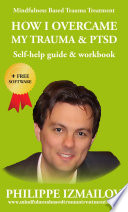 How I Overcame My Trauma Ptsd Self Help Guide Workbook Mindfulness Based Trauma Treatment