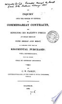 An inquiry into the system of general or commissariat contracts  for supplying his majesty s forces in Great Britain with bread and meat