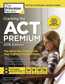 Cracking the ACT Premium Edition with 8 Practice Tests  2016