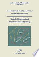 La(s) literatura(s) en lengua alemana y su apertura internacional = Deutsche Literatur(en) und ihre internationale Entgrenzung.