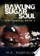 Bawling Sugar Soul  Miki Radicci Book 5