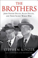 The Brothers  John Foster Dulles  Allen Dulles  and Their Secret World War