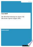 Die Berichterstattung im eSport. Die Electronic Sports League (ESL)