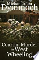 Courtin' Murder in West Wheeling