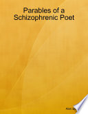 Parables of a Schizophrenic Poet