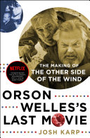 Orson Welles's Last Movie: The Making of The Other Side of the Wind