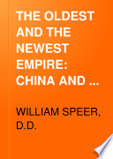 THE OLDEST AND THE NEWEST EMPIRE  CHINA AND THE UNITED STATES