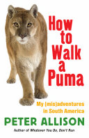 How to Walk a Puma  My  mis adventures in South America