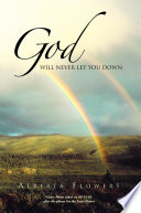 GOD WILL NEVER LET YOU DOWN