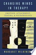 Changing Minds in Therapy  Emotion  Attachment  Trauma  and Neurobiology  Norton Series on Interpersonal Neurobiology