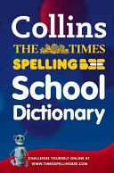 Collins [and] The Times Spelling Bee School Dictionary