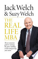 The Real Life MBA  The no nonsense guide to winning the game  building a team and growing your career
