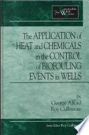 The Application of Heat and Chemicals in the Control of Biofouling Events in Wells