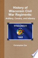 History Of Wisconsin Civil War Regiments Artillery Cavalry And Infantry