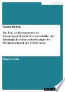 Die Frau als Konsumentin im Spannungsfeld zwischen wirtschafts- und familienpolitischen Anforderungen im Westdeutschland der 1950er Jahre