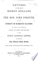 Letters of the late Bishop England to the Hon  J  Forsyth on the subject of domestic slavery  to which are prefixed copies in Latin and English of the Pope s apostolic Letter concerning the African Slave Trade  with some introductory remarks  etc   by W  G  Read