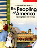 Primary Sources  The Peopling of America  Immigration Stories Teacher s Guide