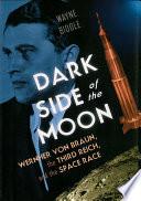 Dark Side of the Moon  Wernher von Braun  the Third Reich  and the Space Race