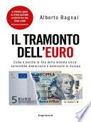 IL TRAMONTO DELL EURO  Come e perch   la fine della moneta unica salverebbe democrazia e benessere in Europa