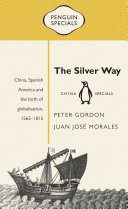 The Silver Way  China  Spanish America and the birth of globalisation 1565 1815