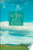 The Stories Of Alice Adams : short fiction reveals the author's evocative...