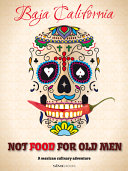 Book Not Food for Old Men  Baja California  A Mexican Culinary Adventure
