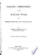 Commentaries on the Gallic War  with Notes  Dictionary  and a Map of Gaul