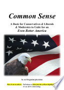 Common Sense  A Book for Conservatives   Liberals   Moderates to Unite for an Even Better America